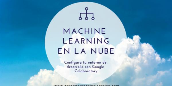 ¿Machine Learning en la Nube? Google Colaboratory con GPU!